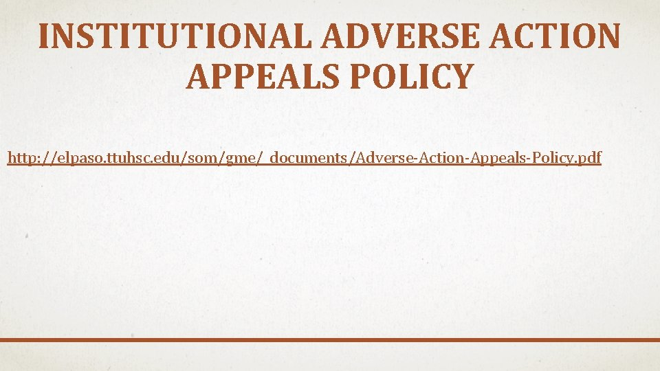 INSTITUTIONAL ADVERSE ACTION APPEALS POLICY http: //elpaso. ttuhsc. edu/som/gme/_documents/Adverse-Action-Appeals-Policy. pdf