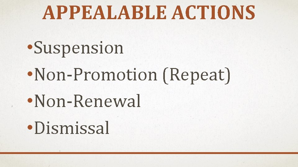 APPEALABLE ACTIONS • Suspension • Non-Promotion (Repeat) • Non-Renewal • Dismissal
