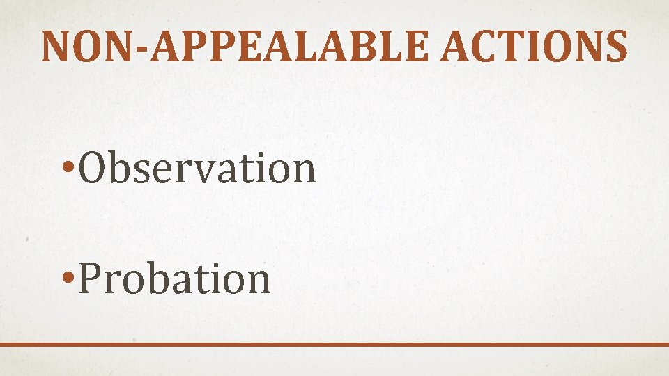 NON-APPEALABLE ACTIONS • Observation • Probation