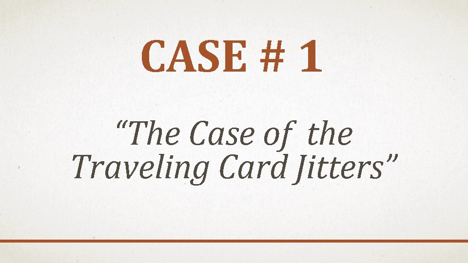 """CASE # 1 """"The Case of the Traveling Card Jitters"""""""