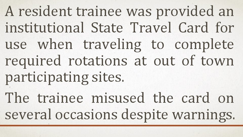 A resident trainee was provided an institutional State Travel Card for use when traveling