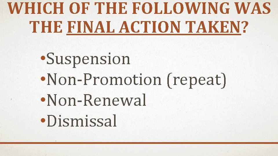 WHICH OF THE FOLLOWING WAS THE FINAL ACTION TAKEN? • Suspension • Non-Promotion (repeat)