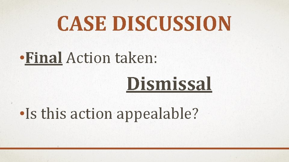 CASE DISCUSSION • Final Action taken: Dismissal • Is this action appealable?
