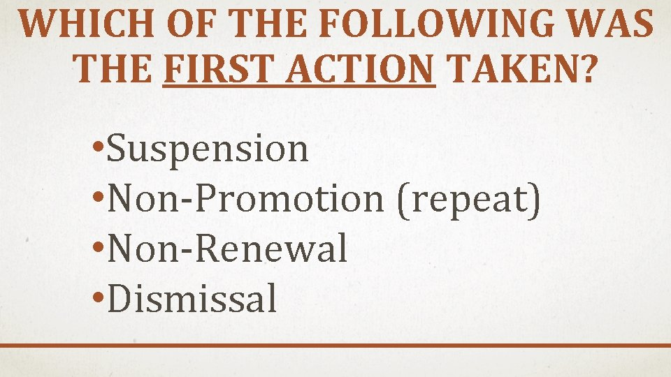 WHICH OF THE FOLLOWING WAS THE FIRST ACTION TAKEN? • Suspension • Non-Promotion (repeat)