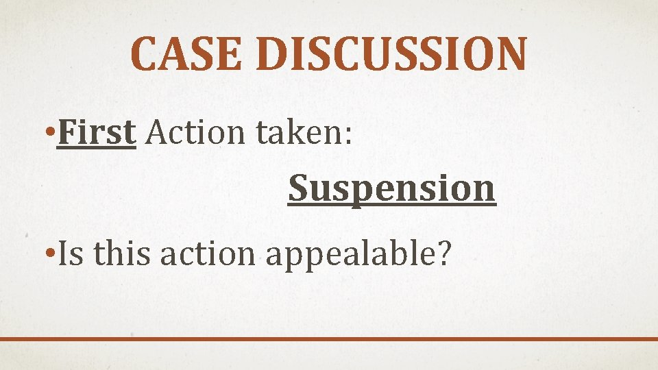 CASE DISCUSSION • First Action taken: Suspension • Is this action appealable?