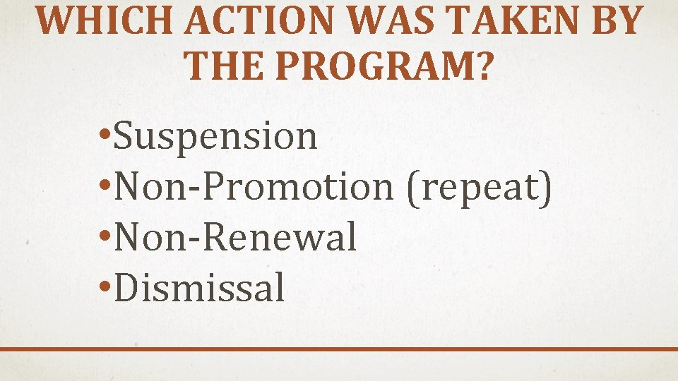 WHICH ACTION WAS TAKEN BY THE PROGRAM? • Suspension • Non-Promotion (repeat) • Non-Renewal
