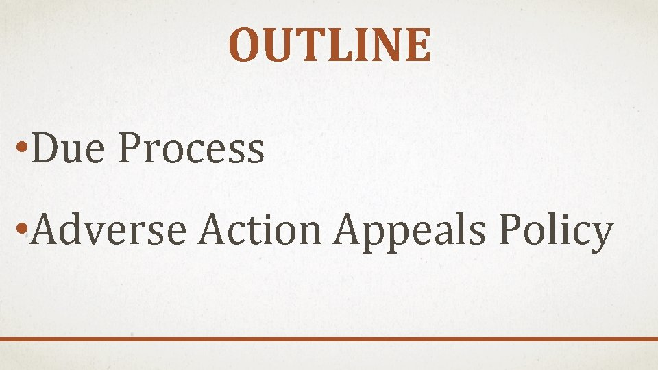 OUTLINE • Due Process • Adverse Action Appeals Policy