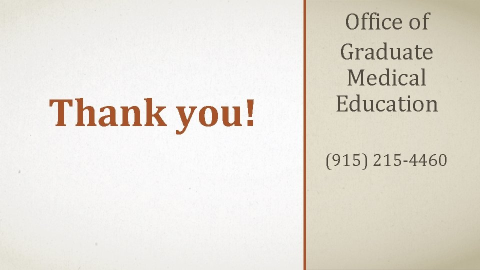 Thank you! Office of Graduate Medical Education (915) 215 -4460