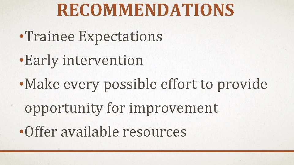 RECOMMENDATIONS • Trainee Expectations • Early intervention • Make every possible effort to provide