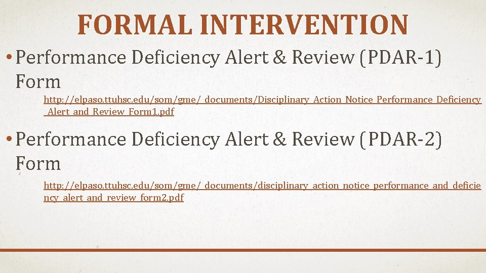 FORMAL INTERVENTION • Performance Deficiency Alert & Review (PDAR-1) Form http: //elpaso. ttuhsc. edu/som/gme/_documents/Disciplinary_Action_Notice_Performance_Deficiency