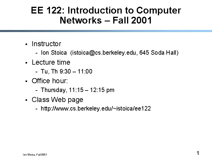 EE 122: Introduction to Computer Networks – Fall 2001 § Instructor - Ion Stoica