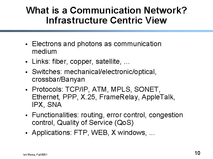 What is a Communication Network? Infrastructure Centric View § § § Electrons and photons