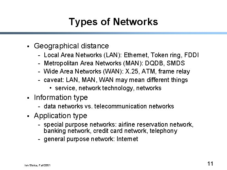 Types of Networks § Geographical distance - § Local Area Networks (LAN): Ethernet, Token