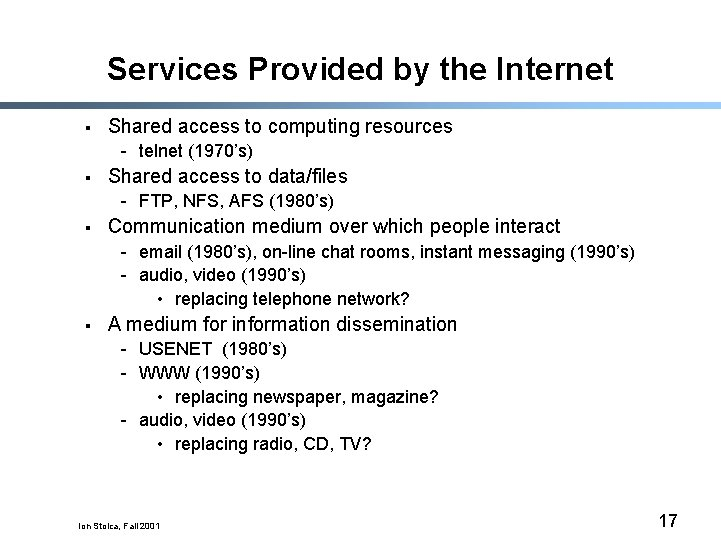 Services Provided by the Internet § Shared access to computing resources - telnet (1970's)