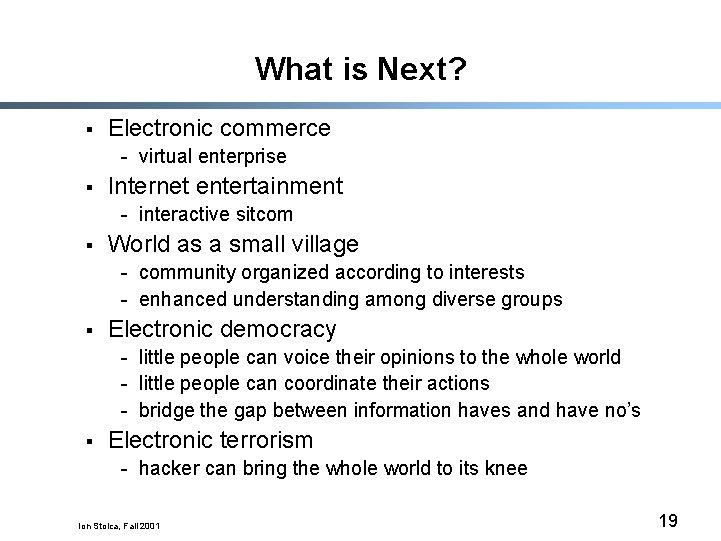 What is Next? § Electronic commerce - virtual enterprise § Internet entertainment - interactive