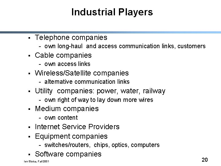 Industrial Players § Telephone companies - own long-haul and access communication links, customers §