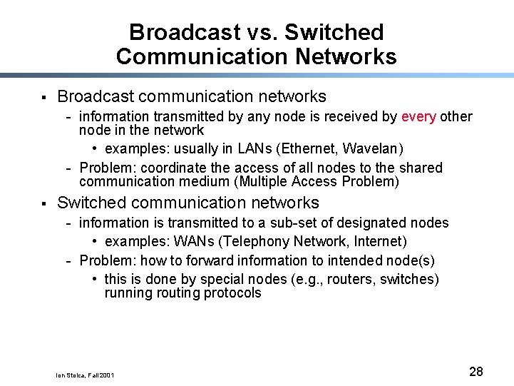 Broadcast vs. Switched Communication Networks § Broadcast communication networks - information transmitted by any