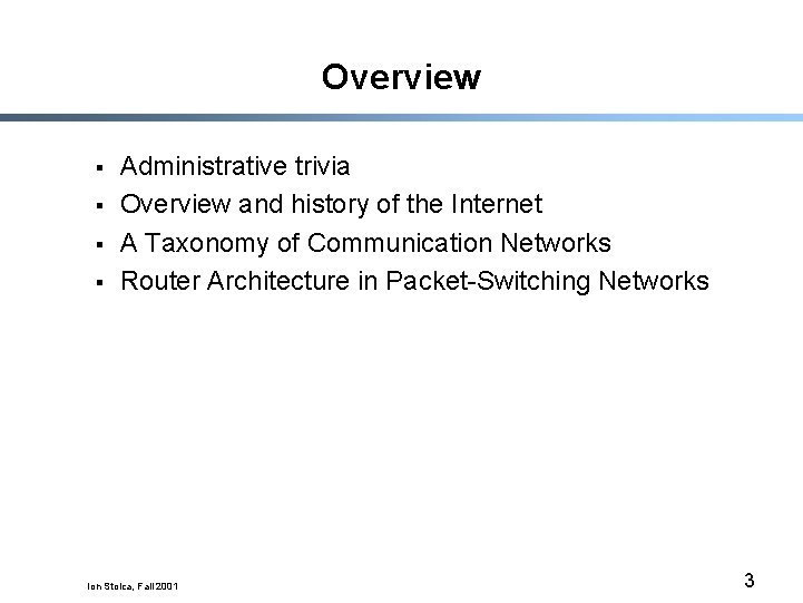 Overview § § Administrative trivia Overview and history of the Internet A Taxonomy of
