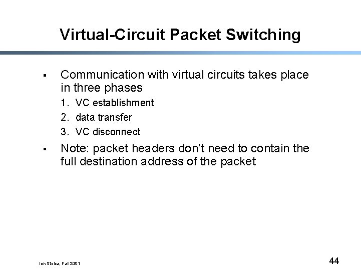 Virtual-Circuit Packet Switching § Communication with virtual circuits takes place in three phases 1.