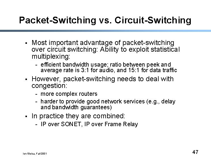 Packet-Switching vs. Circuit-Switching § Most important advantage of packet-switching over circuit switching: Ability to