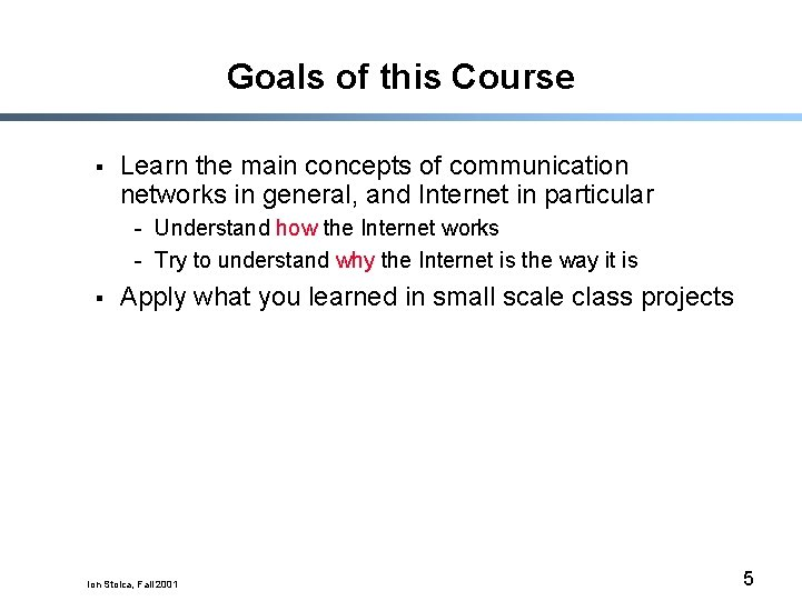 Goals of this Course § Learn the main concepts of communication networks in general,