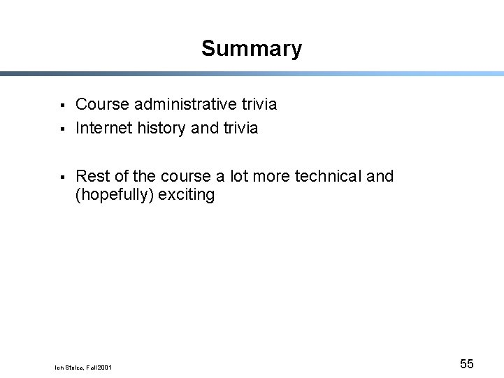 Summary § § § Course administrative trivia Internet history and trivia Rest of the