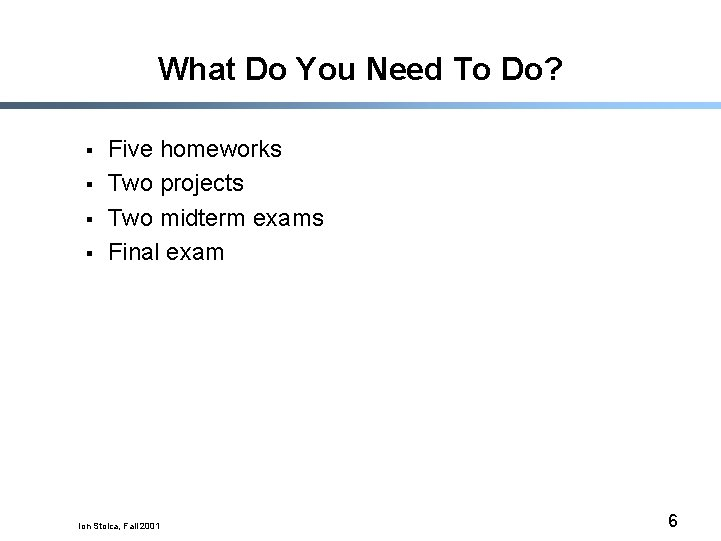 What Do You Need To Do? § § Five homeworks Two projects Two midterm