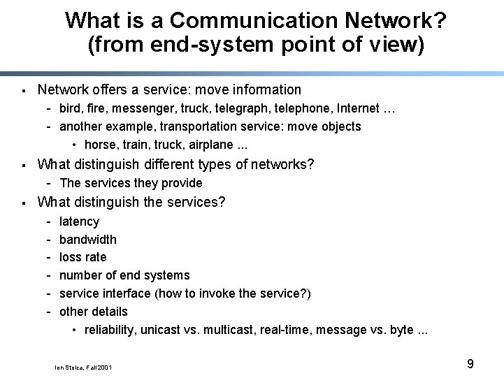 What is a Communication Network? (from end-system point of view) § Network offers a