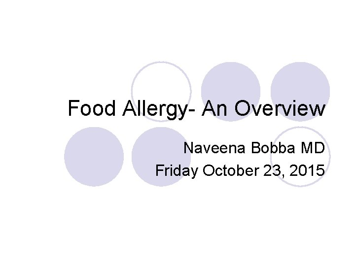 Food Allergy- An Overview Naveena Bobba MD Friday October 23, 2015