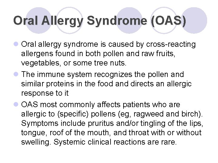 Oral Allergy Syndrome (OAS) l Oral allergy syndrome is caused by cross-reacting allergens found