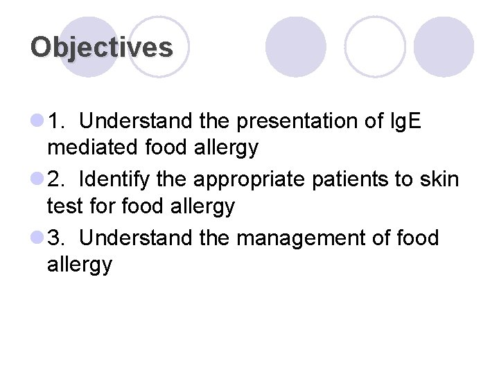 Objectives l 1. Understand the presentation of Ig. E mediated food allergy l 2.