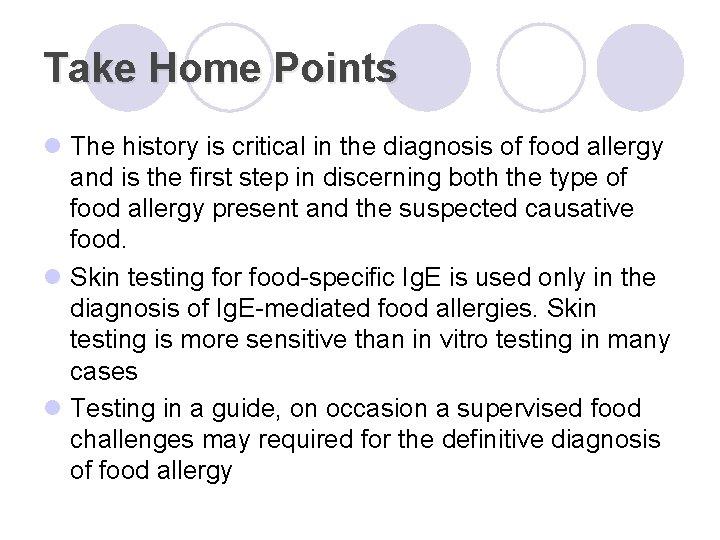 Take Home Points l The history is critical in the diagnosis of food allergy