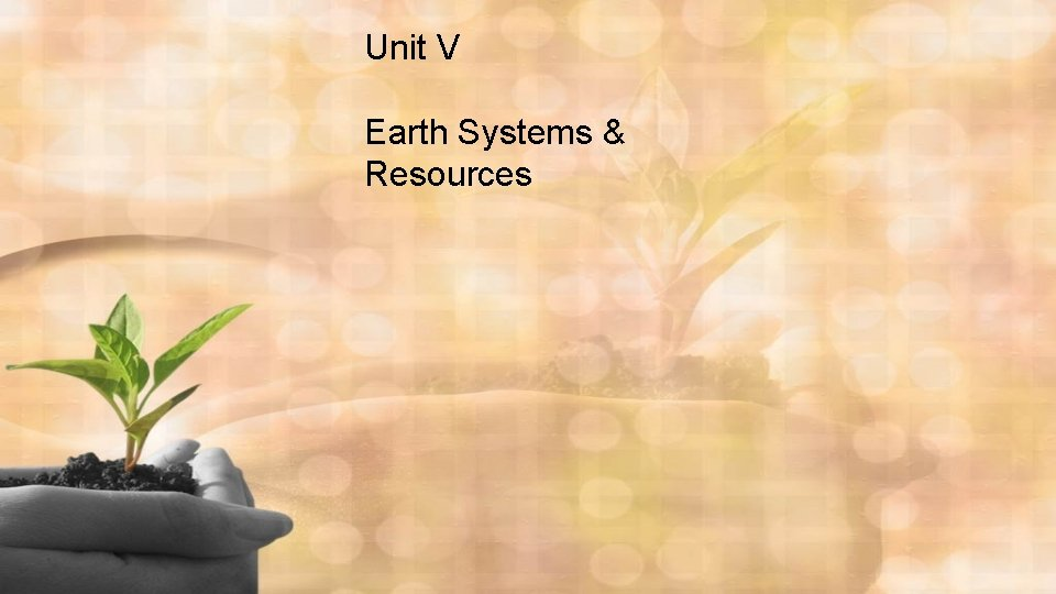 Unit V Earth Systems & Resources