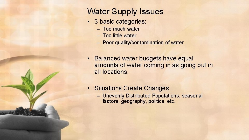 Water Supply Issues • 3 basic categories: – Too much water – Too little