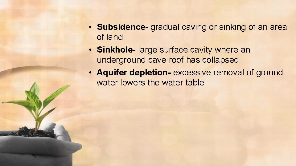 • Subsidence- gradual caving or sinking of an area of land • Sinkhole-