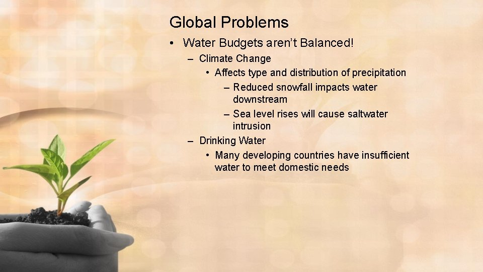 Global Problems • Water Budgets aren't Balanced! – Climate Change • Affects type and