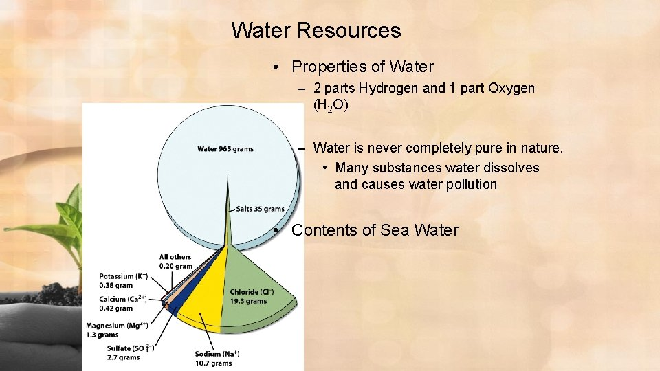 Water Resources • Properties of Water – 2 parts Hydrogen and 1 part Oxygen