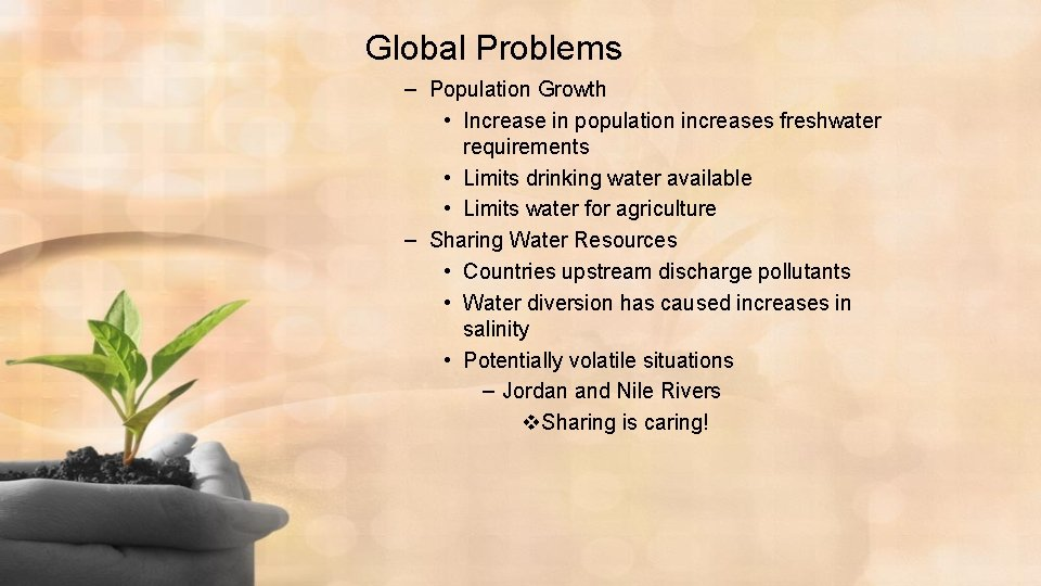 Global Problems – Population Growth • Increase in population increases freshwater requirements • Limits
