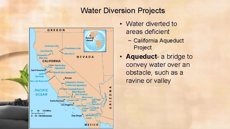 Water Diversion Projects • Water diverted to areas deficient – California Aqueduct Project •