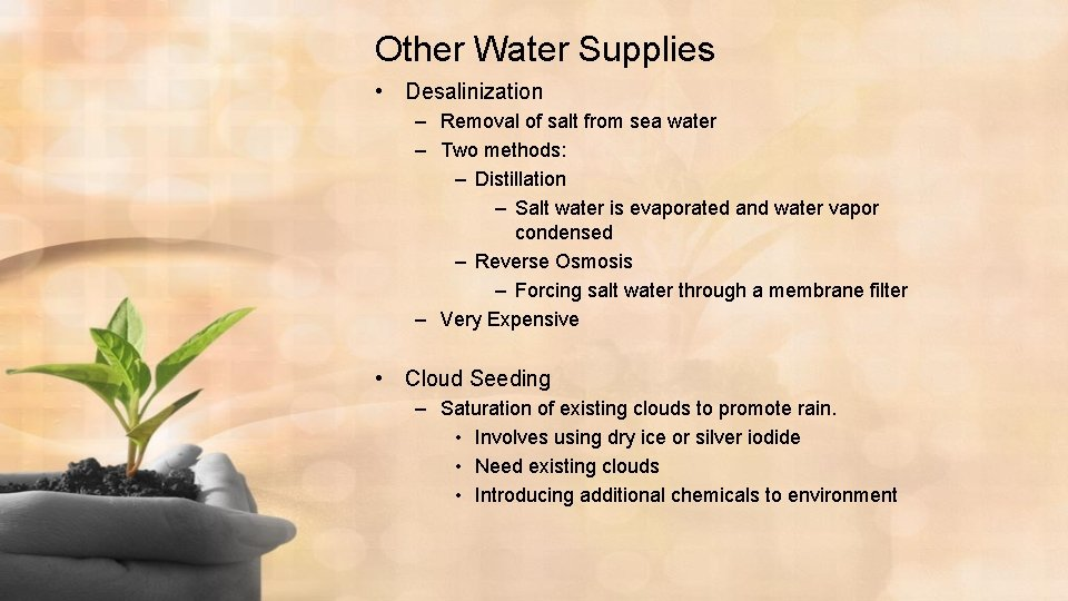 Other Water Supplies • Desalinization – Removal of salt from sea water – Two