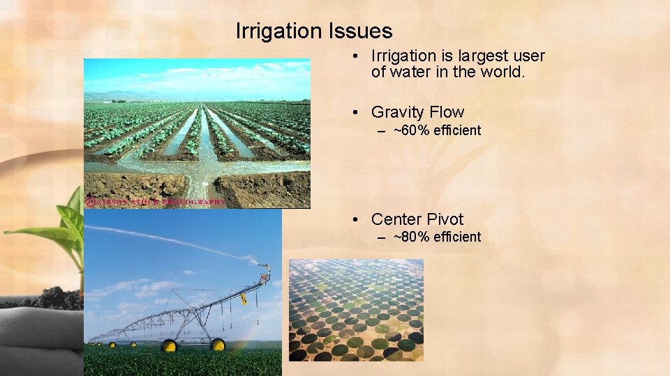 Irrigation Issues • Irrigation is largest user of water in the world. • Gravity