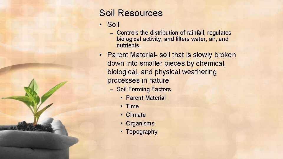 Soil Resources • Soil – Controls the distribution of rainfall, regulates biological activity, and