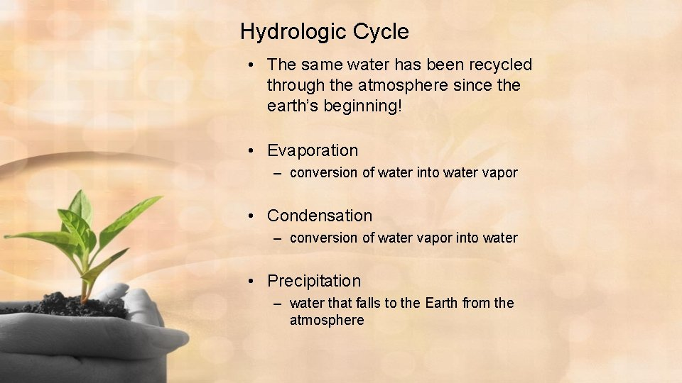 Hydrologic Cycle • The same water has been recycled through the atmosphere since the