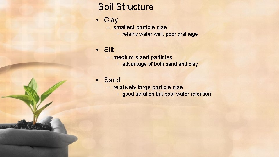 Soil Structure • Clay – smallest particle size • retains water well, poor drainage