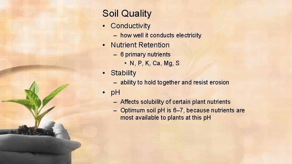 Soil Quality • Conductivity – how well it conducts electricity • Nutrient Retention –