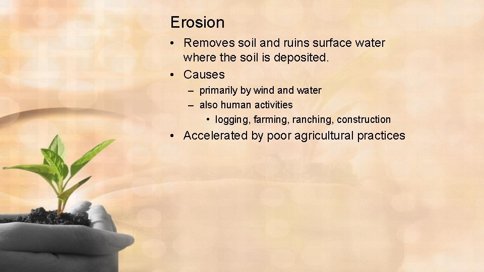 Erosion • Removes soil and ruins surface water where the soil is deposited. •