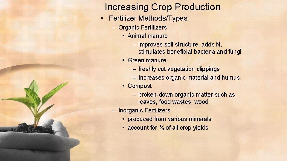 Increasing Crop Production • Fertilizer Methods/Types – Organic Fertilizers • Animal manure – improves