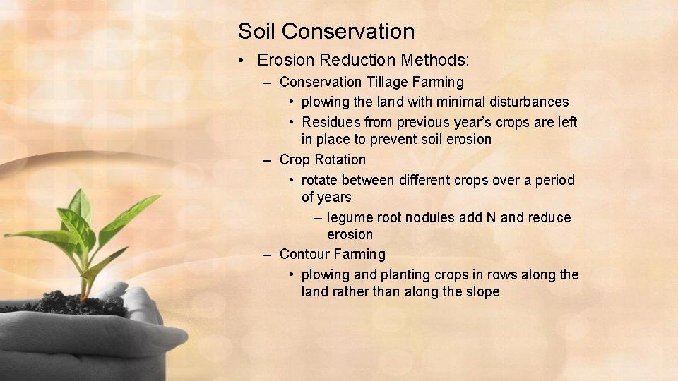 Soil Conservation • Erosion Reduction Methods: – Conservation Tillage Farming • plowing the land