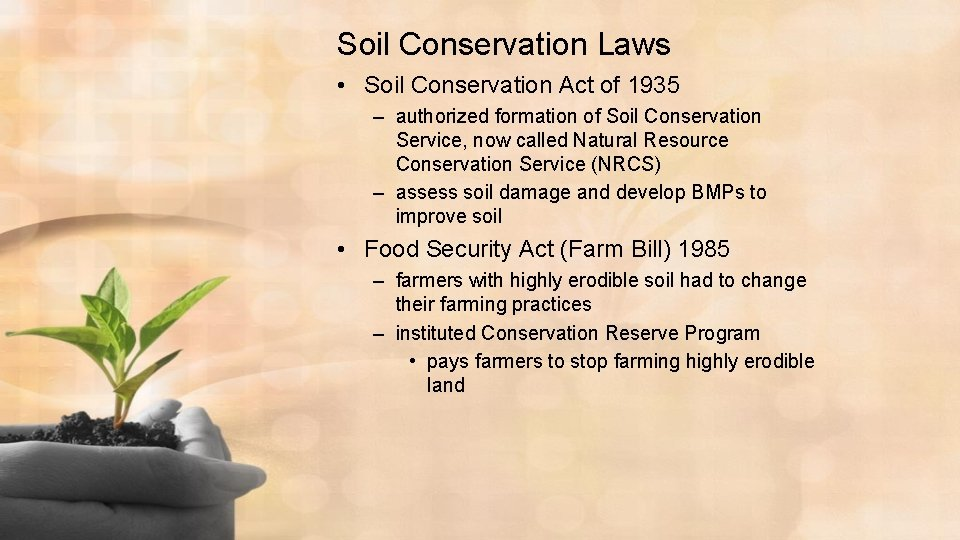 Soil Conservation Laws • Soil Conservation Act of 1935 – authorized formation of Soil