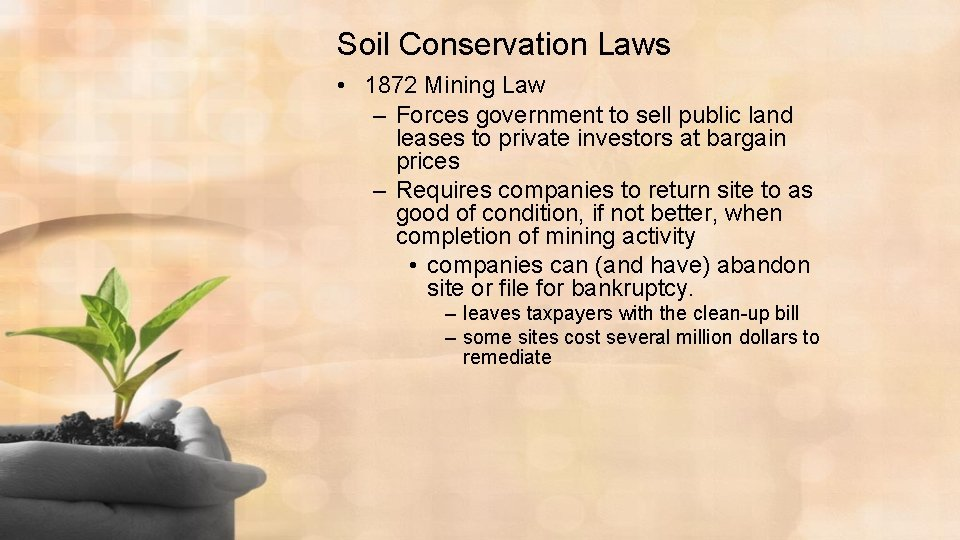 Soil Conservation Laws • 1872 Mining Law – Forces government to sell public land
